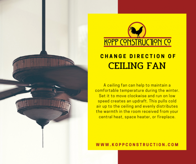 Change direction of ceiling fans. Kopp Construction: General Contractor - Portland, OR Metro Area. We are a Custom Home Builder offering new home construction, remodeling, additions, and more. Services include Custom Home Construction, Design Work & Plans, Custom Remodeling, Repairs, Additions, Commercial Building, and more.