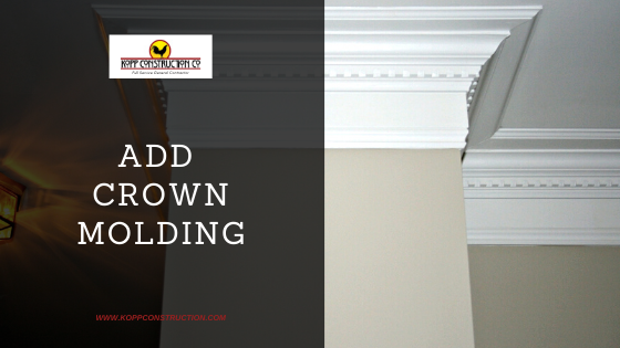 Add Crown Molding. Kopp Construction: General Contractor - Portland, OR Metro Area. We are a Custom Home Builder offering new home construction, remodeling, additions, and more. Services include Custom Home Construction, Design Work & Plans, Custom Remodeling, Repairs, Additions, Commercial Building, and more.