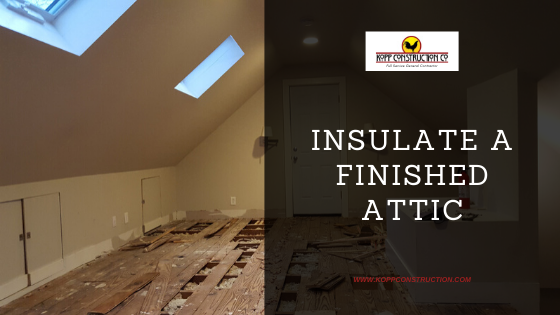 10) Insulate a Finished Attic Kopp Construction: General Contractor - Portland, OR Metro Area. We are a Custom Home Builder offering new home construction, remodeling, additions, and more. Services include Custom Home Construction, Design Work & Plans, Custom Remodeling, Repairs, Additions, Commercial Building, and more.
