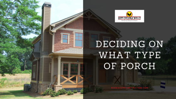 Deciding on what type of porch.Kopp Construction: General Contractor - Portland, OR Metro Area. We are a Custom Home Builder offering new home construction, remodeling, additions, and more. Services include Custom Home Construction, Design Work & Plans, Custom Remodeling, Repairs, Additions, Commercial Building, and more.