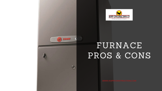 Furnace pros cons. Kopp Construction: General Contractor - Portland, OR Metro Area. We are a Custom Home Builder offering new home construction, remodeling, additions, and more. Services include Custom Home Construction, Design Work & Plans, Custom Remodeling, Repairs, Additions, Commercial Building, and more.