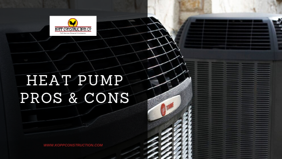 Heat Pump Pros Cons. Kopp Construction: General Contractor - Portland, OR Metro Area. We are a Custom Home Builder offering new home construction, remodeling, additions, and more. Services include Custom Home Construction, Design Work & Plans, Custom Remodeling, Repairs, Additions, Commercial Building, and more.