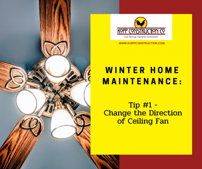 Change direction of ceiling fans. Kopp Construction: General Contractor - Portland, OR Metro Area. We are a Custom Home Builderoffering new home construction, remodeling, additions, and more. Services include Custom Home Construction, Design Work & Plans, Custom Remodeling, Repairs, Additions, Commercial Building, and more.