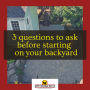 3 important questions to ask yourself before you start designing your backyard