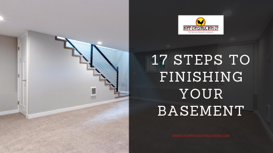 17 Steps To Finishing Your Basement17 Steps To Finishing Your BasementKopp Construction: General Contractor - Portland, OR Metro Area. We are a Custom Home Builder offering new home construction, remodeling, additions, and more. Services include Custom Home Construction, Design Work & Plans, Custom Remodeling, Repairs, Additions, Commercial Building, and more.