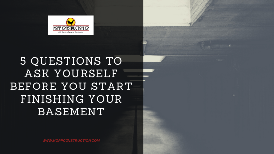 5 Questions to Ask Yourself Before You Start Finishing Your BasementKopp Construction: General Contractor - Portland, OR Metro Area. We are a Custom Home Builderoffering new home construction, remodeling, additions, and more. Services include Custom Home Construction, Design Work & Plans, Custom Remodeling, Repairs, Additions, Commercial Building, and more.
