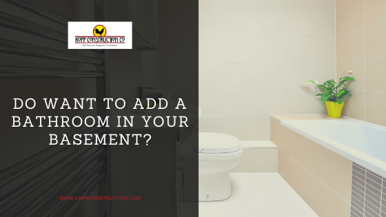 Do Want to Add a Bathroom in Your Basement? Kopp Construction: General Contractor - Portland, OR Metro Area. We are a Custom Home Builderoffering new home construction, remodeling, additions, and more. Services include Custom Home Construction, Design Work & Plans, Custom Remodeling, Repairs, Additions, Commercial Building, and more.