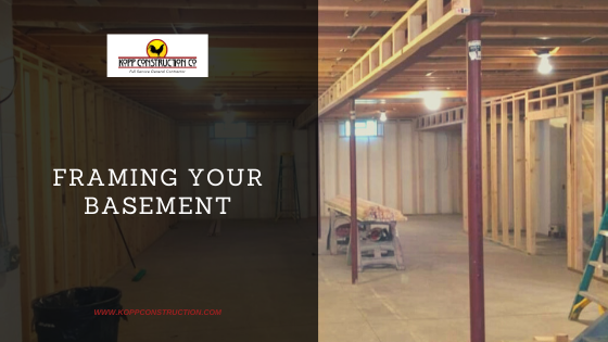 Framing your basement. Kopp Construction: General Contractor - Portland, OR Metro Area. We are a Custom Home Builder offering new home construction, remodeling, additions, and more. Services include Custom Home Construction, Design Work & Plans, Custom Remodeling, Repairs, Additions, Commercial Building, and more.