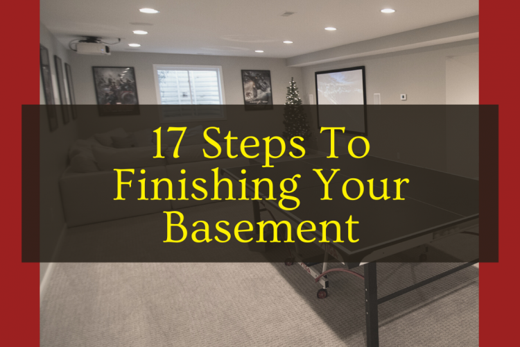 17 Steps To Finishing Your Basement