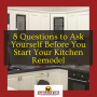 8 Questions to Ask Yourself Before You Start Your Kitchen Remodel