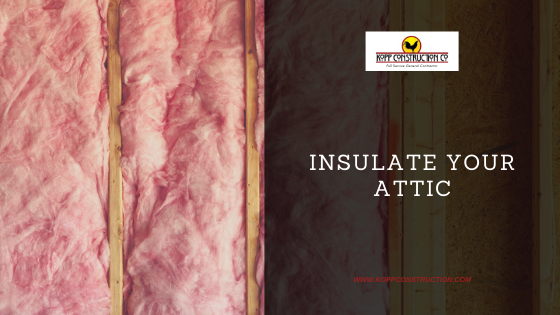 Insulate Your Attic. Kopp Construction: General Contractor - Portland, OR Metro Area. We are a Custom Home Builder offering new home construction, remodeling, additions, and more. Services include Custom Home Construction, Design Work & Plans, Custom Remodeling, Repairs, Additions, Commercial Building, and more.