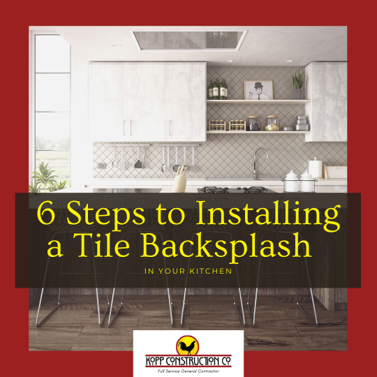 blog_6 Steps to Installing a Tile Backsplash in Your Kitchen. Kopp Construction: General Contractor - Portland, OR Metro Area. We are a Custom Home Builder offering new home construction, remodeling, additions, and more. Services include Custom Home Construction, Design Work & Plans, Custom Remodeling, Repairs, Additions, Commercial Building, and more.