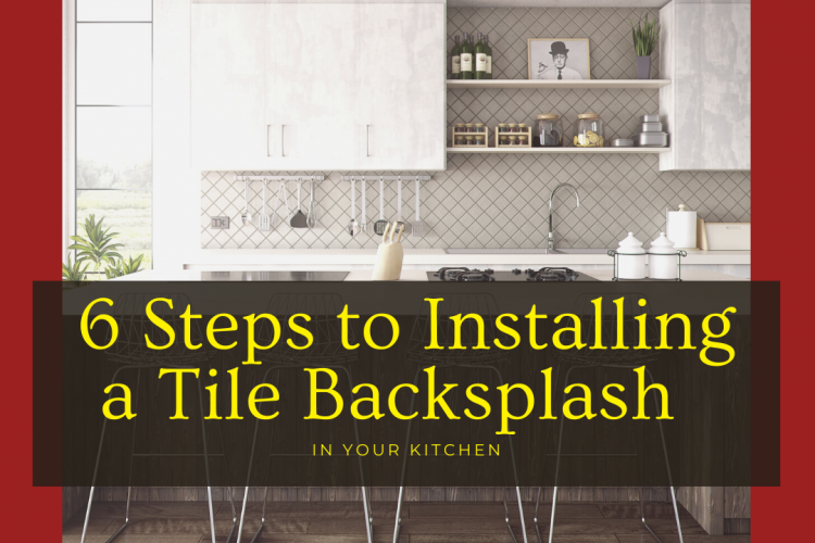 Home Improvement Project: 6 Steps to Installing a Tile Backsplash in Your Kitchen