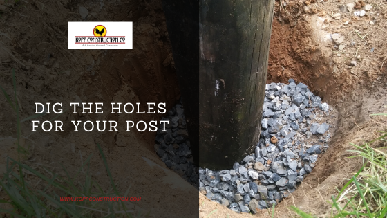 Dig the holes for your post.  Kopp Construction: General Contractor - Based out of forest grove construction and works Portland, OR Metro Area. We are a Custom Home Builder offering new home construction, remodeling, additions, and more. Services include Custom Home Construction, Design Work & Plans, Custom Remodeling, Repairs, Additions, Commercial Building, and more.