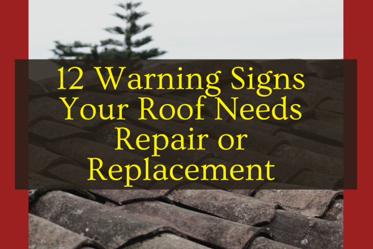 12 Warning Signs Your Roof Needs Repair or Replacement