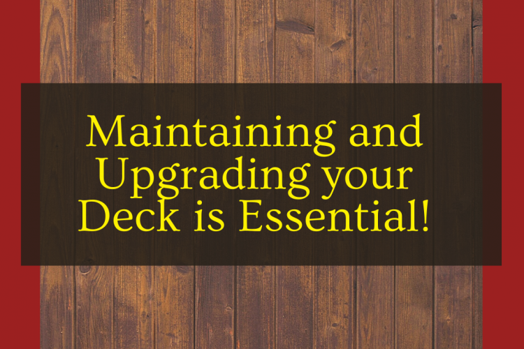 Maintaining and Upgrading your Deck is Essential!