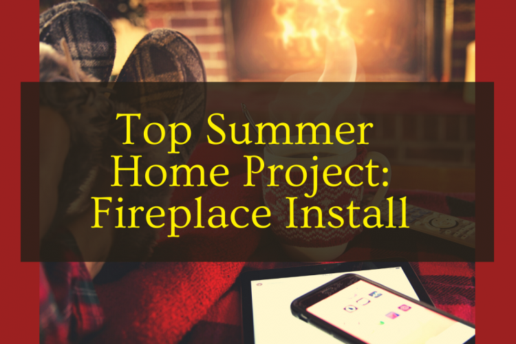 Top Summer Home Project: Fireplace Install